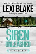 Siren Unleashed ebook by Lexi Blake, Sophie Oak