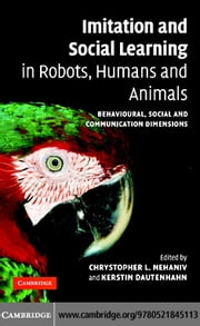 Imitation and Social Learning in Robots, Humans and Animals ebook by Nehaniv,Chrystopher L.