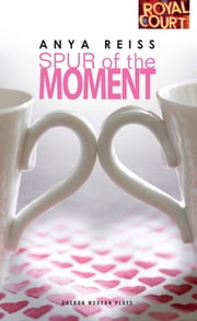 Spur of the Moment ebook by Anya Reiss