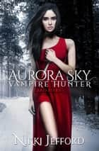 Bad Blood (Aurora Sky: Vampire Hunter, Vol. 3) ebook by