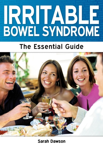 Irritable Bowel Syndrome: The Essential Guide ebook by Sarah Dawson