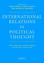 International Relations in Political Thought - Texts from the Ancient Greeks to the First World War ebook by Chris Brown,Terry Nardin,Nicholas Rengger