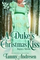 A Duke's Christmas Kiss ebook by
