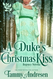 A Duke's Christmas Kiss ebook by Tammy Andresen