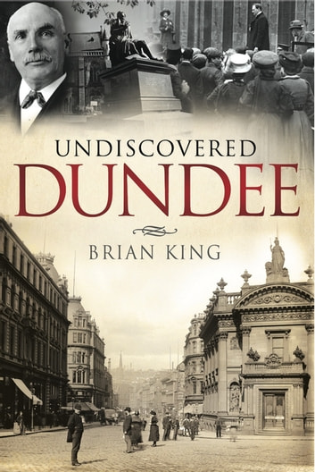 Undiscovered Dundee ebook by Brian King