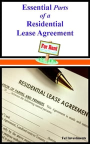 Essential Parts of a Residential Lease Agreement ebook by Fel Investments