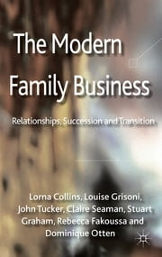 The Modern Family Business - Relationships, Succession and Transition ebook by Dr Lorna Collins,Dr Louise Grisoni,John Tucker,Claire Seaman,Stuart Graham,Rebecca Fakoussa,MBA Dominique Otten
