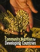 Community Nutrition for Developing Countries ebook by Norman J. Temple,Nelia Steyn