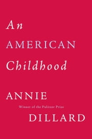 An American Childhood ebook by Annie Dillard