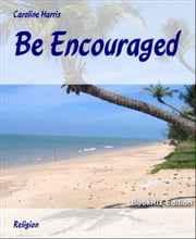 Be Encouraged ebook by Caroline Harris