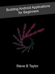 Building Android Applications for Beginners ebook by Kobo.Web.Store.Products.Fields.ContributorFieldViewModel