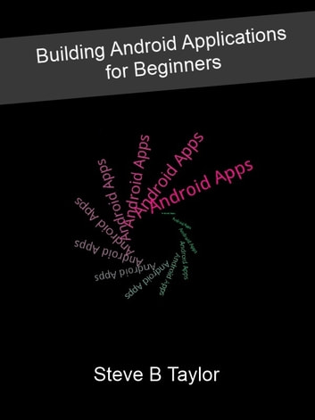 Building Android Applications for Beginners ebook by Steve Taylor