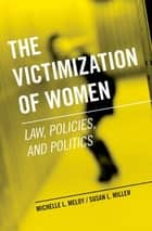 The Victimization of Women ebook by Michelle L. Meloy,Susan L. Miller