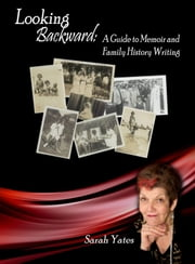 Looking Backward: A Guide to Memoir and Family History Writing ebook by Sarah Yates