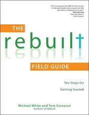 The Rebuilt Field Guide - Ten Steps for Getting Started ebook by Michael White,Tom Corcoran