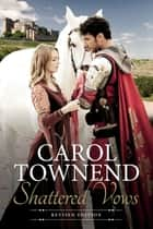 Shattered Vows: Medieval Historical Romance Revised Edition ebook by Carol Townend