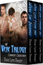 Were Trilogy Complete Collection ebook by Dixie Lynn Dwyer