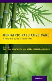 Geriatric Palliative Care ebook by Emily Chai,Diane Meier,Jane Morris,Goldhirsch