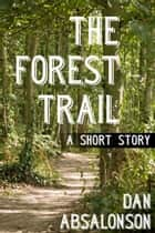 The Forest Trail ebook by Dan Absalonson