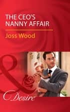 The Ceo's Nanny Affair (Mills & Boon Desire) (Billionaires and Babies, Book 86) ebook by Joss Wood