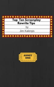 Top Ten Screenplay Rewrite Tips ebook by Jim Kalergis