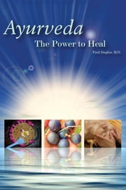 Ayurveda - The Power to Heal ebook by Paul Dugliss