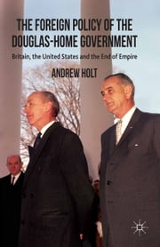 The Foreign Policy of the Douglas-Home Government