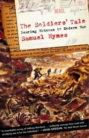 The Soldiers' Tale - Bearing Witness to a Modern War ebook by Samuel Hynes
