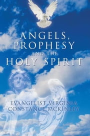 Angels, Prophecy And The Holy Spirit ebook by Evangelist Virginia Mckinley