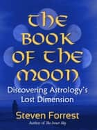 The Book of the Moon ebook by Steven Forrest