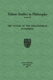 The Nature of the Philosophical Enterprise ebook by Edward G. Ballard,Richard L. Barber,James K. Feibleman,Harold N. Lee,Paul Guerrant Morrison,Andrew J. Reck,Louise Nisbet Roberts,Robert C. Whittemore