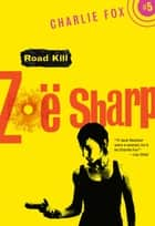 Road Kill - Book 5 (Charlie Fox crime and suspense thriller series) ebook by Zoe Sharp
