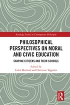 Philosophical Perspectives on Moral and Civic Education - Shaping Citizens and Their Schools eBook by Colin Macleod, Christine Tappolet