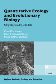 Quantitative Ecology and Evolutionary Biology - Integrating models with data ebook by Otso Ovaskainen,Henrik Johan de Knegt,Maria del Mar Delgado