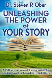 Unleashing the Power of Your Story ebook by Steven P. Ober