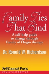 Family Ties That Bind - A self-help guide to change through Family of Origin therapy ebook by Dr. Ronald W. Richardson