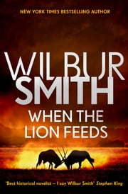When the Lion Feeds - The Courtney Series 1 ebook by Wilbur Smith