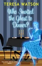 Who Invited the Ghost to Dinner? - Ghost Writer Mysteries, #2 ebook by
