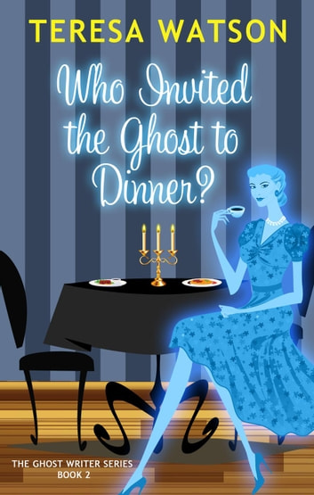 Who Invited the Ghost to Dinner? - Ghost Writer Mysteries, #2 ebook by Teresa Watson
