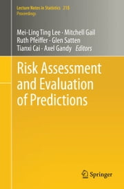 Risk Assessment and Evaluation of Predictions ebook by Mei-Ling Ting Lee,Mitchell Gail,Ruth Pfeiffer,Glen Satten,Tianxi Cai,Axel Gandy