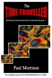 The Time Traveller ebook by Paul Morrison