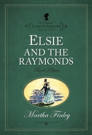 Elsie and the Raymonds ebook by Martha Finley