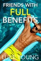 Friends With Full Benefits (Friends With Benefits Series (Book 2)) ebook by Luke Young