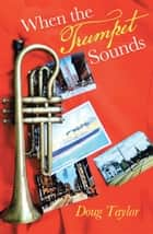 When the Trumpet Sounds ebook by Doug Taylor