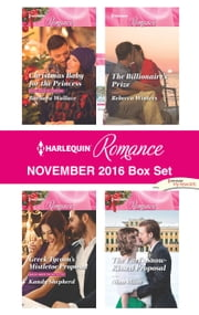 Harlequin Romance November 2016 Box Set - Christmas Baby for the Princess\Greek Tycoon's Mistletoe Proposal\The Billionaire's Prize\The Earl's Snow-Kissed Proposal ebook by Barbara Wallace, Kandy Shepherd, Rebecca Winters,...