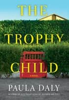 The Trophy Child - A Novel ebook by Paula Daly