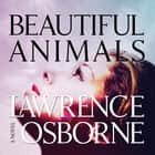 Beautiful Animals - A Novel Áudiolivro by Lawrence Osborne