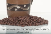 The (Recovered) Story House Coffee Essays ebook by Michael Pollick