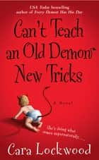 Can't Teach an Old Demon New Tricks ebook by Cara Lockwood