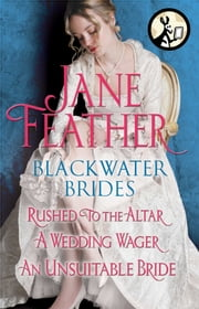 Blackwater Brides: Rushed to the Altar, A Wedding Wager, An Unsuitable Bride - Includes an Excerpt from Jane Feather's Next Novel ebook by Jane Feather